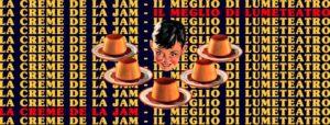 La Crème de la Jam - LUMeTeatro @ LUMe
