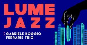 LUMe Jazz / Gabriele Boggio Ferraris trio + Jam Sessiom @ LUMe