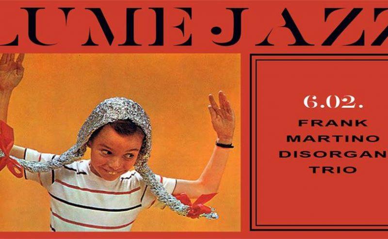 LUMe Jazz | Frank Martino Disorgan Trio – 6 febbraio @ LUMe