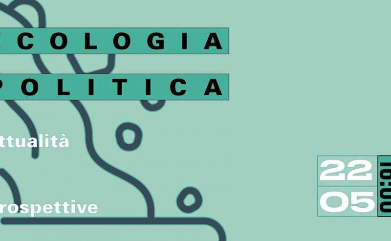 Ecologia Politica. Attualità e prospettive – 22 maggio @ Statale