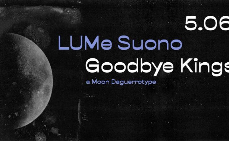 LUMeSuono | Goodbye Kings – 5 giugno @ LUMe