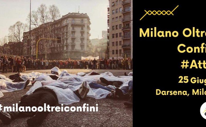 Milano Oltre i Confini – #Atto1 – 25 giugno @ Darsena
