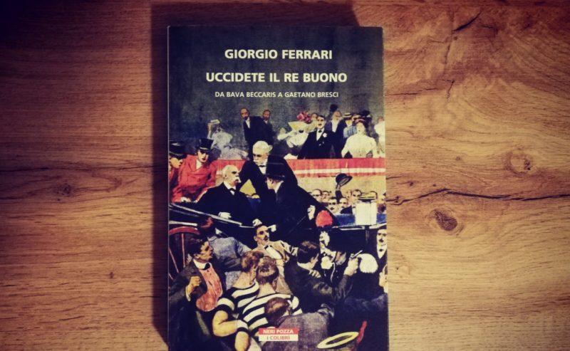 """""""Uccidete il re buono"""" – Storia impietosa del Belpaese e della sua monarchia"""
