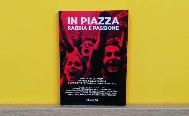 """""""In piazza. Rabbia e passione"""". Il libro fotografico di Dino Fracchia tra passato e futuro"""